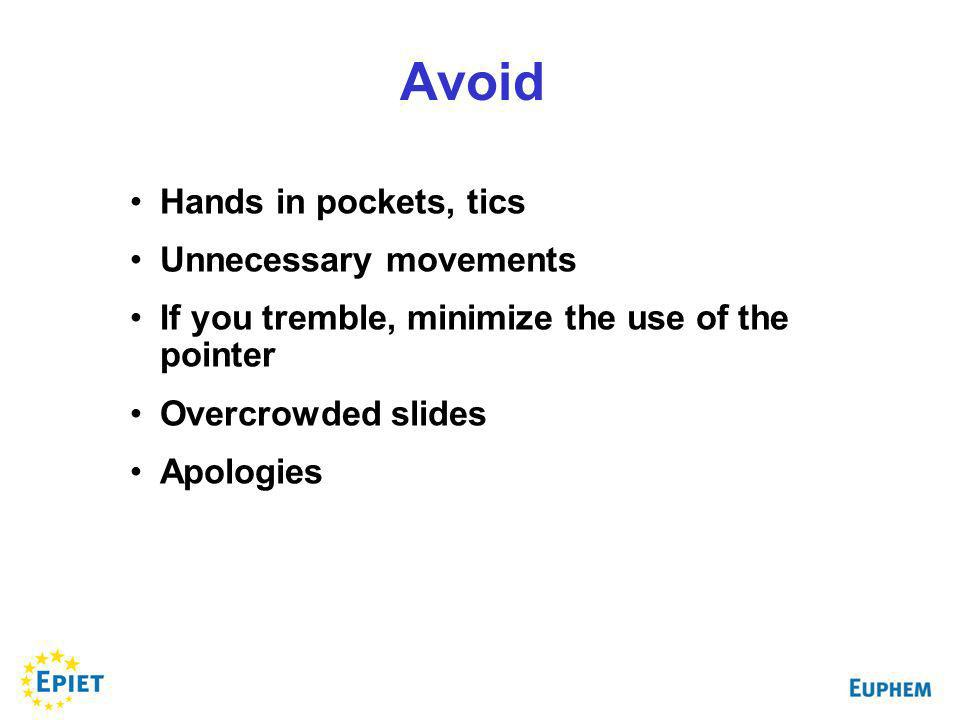 Hands in pockets, tics Unnecessary movements If you tremble, minimize the use of the pointer Overcrowded slides Apologies Avoid