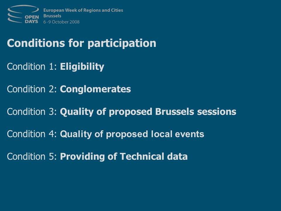 Conditions for participation Condition 1: Eligibility Condition 2: Conglomerates Condition 3: Quality of proposed Brussels sessions Condition 4: Quality of proposed local events Condition 5: Providing of Technical data