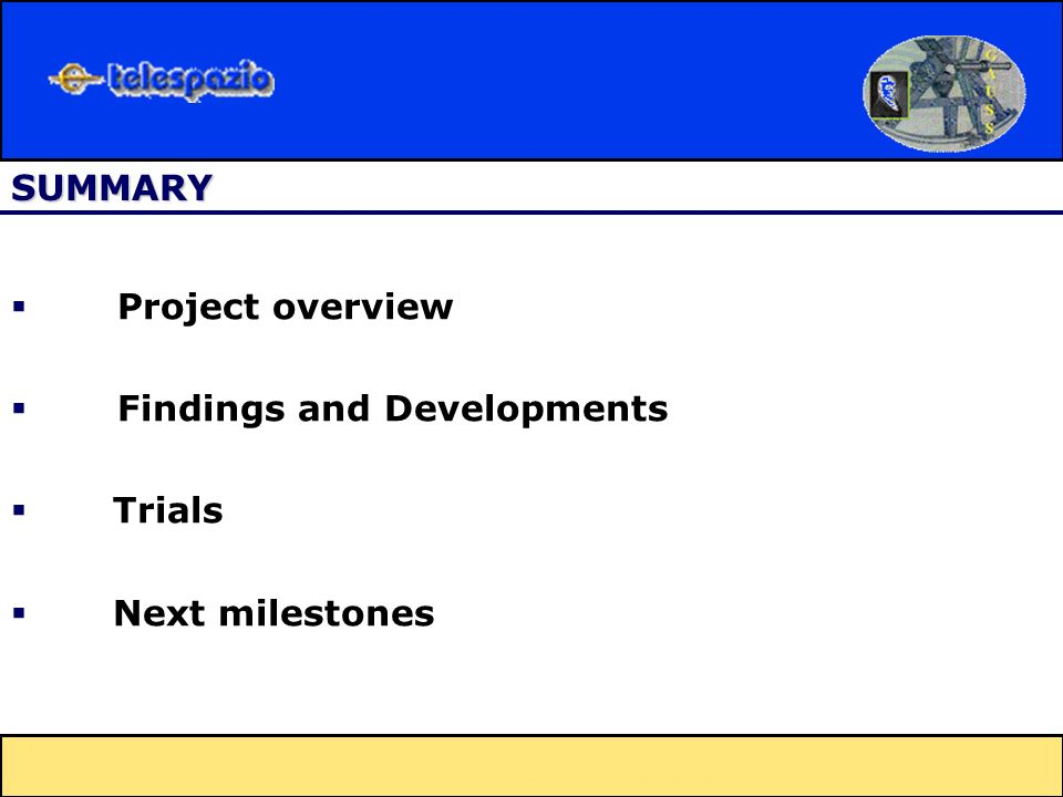 SUMMARY Project overview Findings and Developments Trials Next milestones