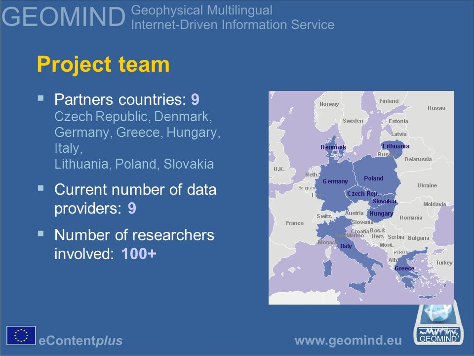 Project team Partners countries: 9 Czech Republic, Denmark, Germany, Greece, Hungary, Italy, Lithuania, Poland, Slovakia Current number of data providers: 9 Number of researchers involved: 100+