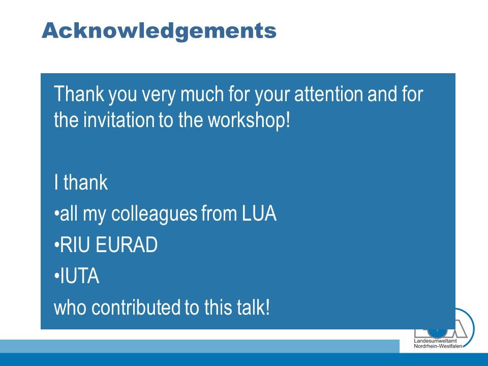 Acknowledgements Thank you very much for your attention and for the invitation to the workshop! I thank all my colleagues from LUA RIU EURAD IUTA who