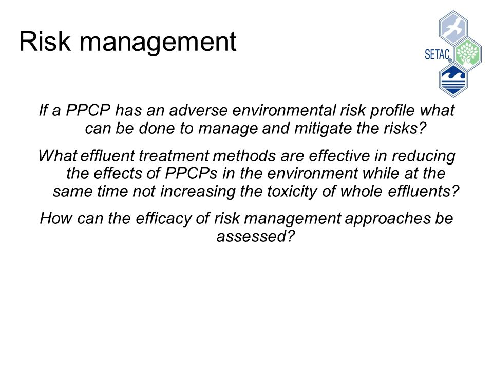 Risk management If a PPCP has an adverse environmental risk profile what can be done to manage and mitigate the risks.