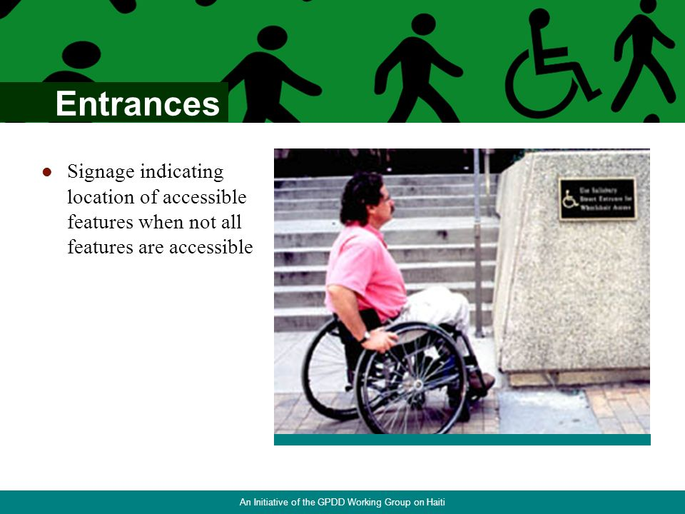 Call buttons Within reach range Raised & Braille Clear floor space Enter & maneuver within reach of controls & exit Elevators An Initiative of the GPDD Working Group on Haiti