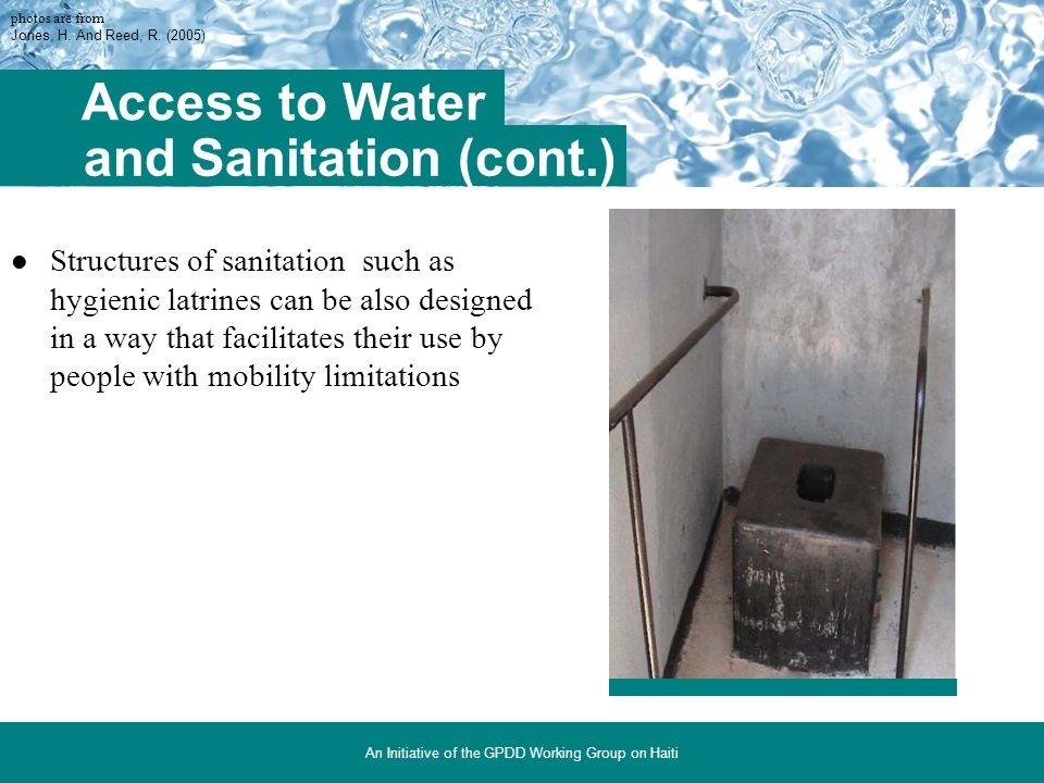 Important aspects to consider are Water supply, access and use Drawing, transporting, storing water Access to stored water Bathing and washing clothin