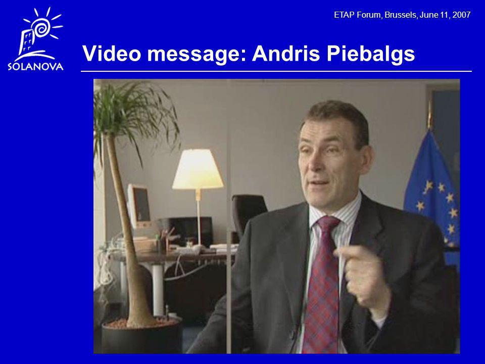 ETAP Forum, Brussels, June 11, 2007 Video message: Andris Piebalgs
