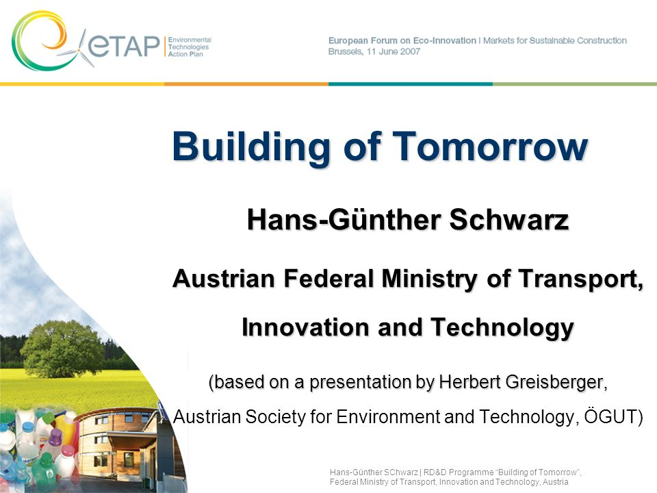 2 Background of building energy technology RD&D programme Building of Tomorrow (Austria) –Concept, demonstration sites and outcomes Further options and needs in building R&D policy Outline