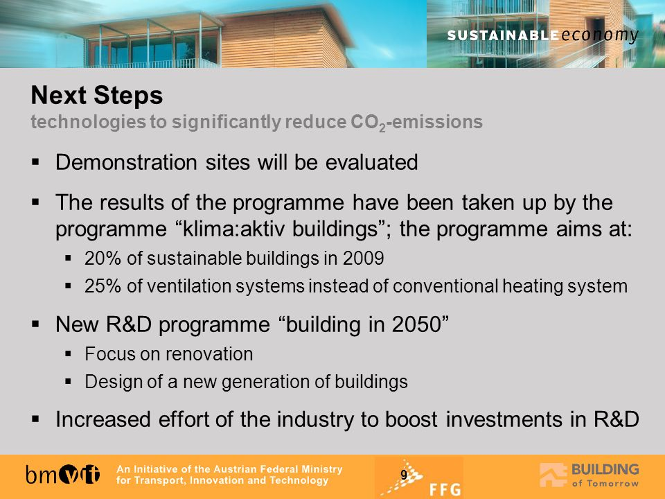 9 Next Steps technologies to significantly reduce CO 2 -emissions Demonstration sites will be evaluated The results of the programme have been taken u