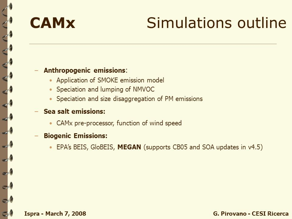 Ispra - March 7, 2008 G. Pirovano - CESI Ricerca CAMxSimulations outline –Anthropogenic emissions : Application of SMOKE emission model Speciation and
