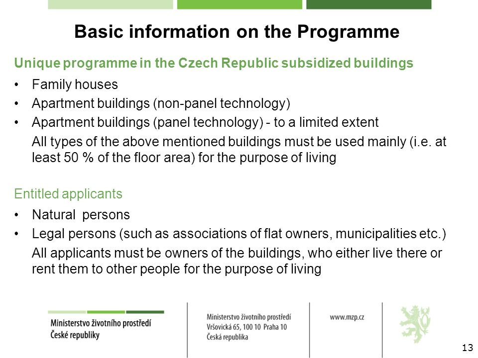 13 Basic information on the Programme Unique programme in the Czech Republic subsidized buildings Family houses Apartment buildings (non-panel technol