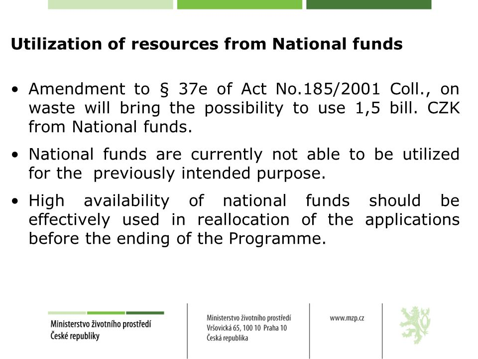 Utilization of resources from National funds Amendment to § 37e of Act No.185/2001 Coll., on waste will bring the possibility to use 1,5 bill.