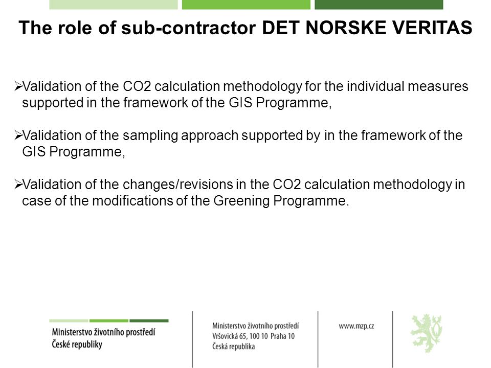 The role of sub-contractor DET NORSKE VERITAS Validation of the CO2 calculation methodology for the individual measures supported in the framework of