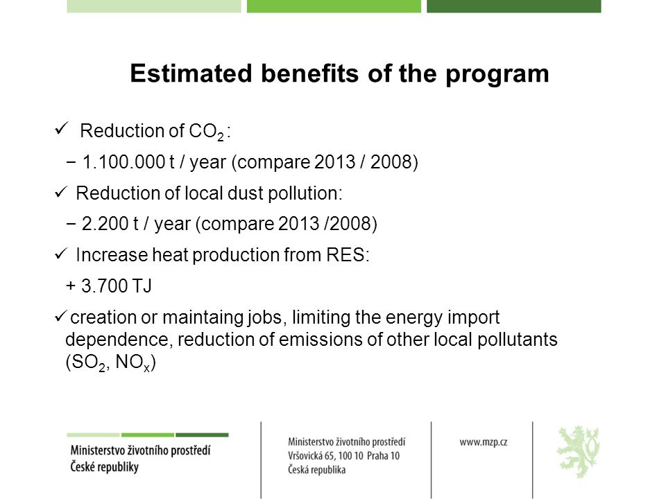 Estimated benefits of the program Reduction of CO 2 : – 1.100.000 t / year (compare 2013 / 2008) Reduction of local dust pollution: – 2.200 t / year (