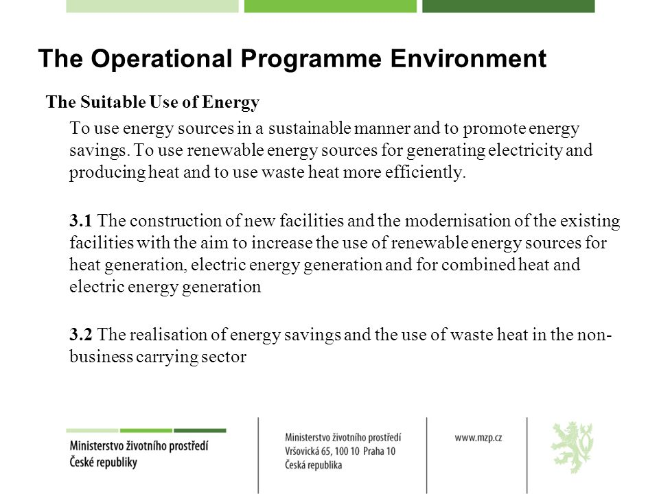 The Operational Programme Environment The Suitable Use of Energy To use energy sources in a sustainable manner and to promote energy savings.