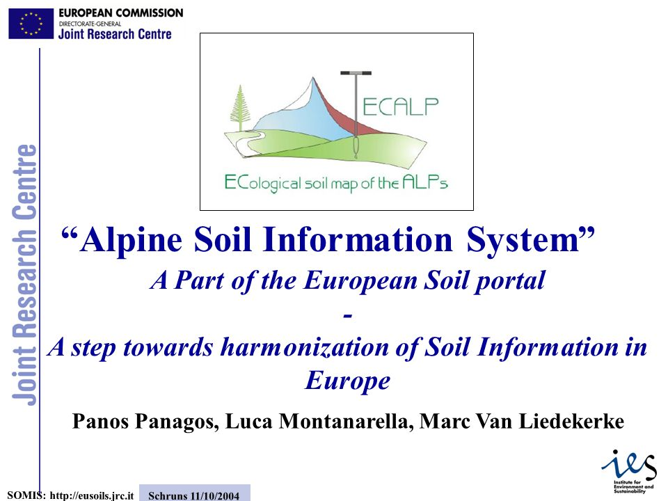 1 SOMIS: http://eusoils.jrc.it Schruns 11/10/2004 A Part of the European Soil portal - A step towards harmonization of Soil Information in Europe Panos Panagos, Luca Montanarella, Marc Van Liedekerke Alpine Soil Information System