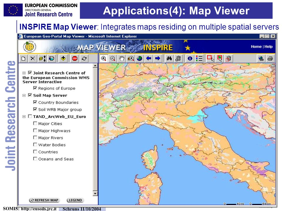11 SOMIS: http://eusoils.jrc.it Schruns 11/10/2004 INSPIRE Map Viewer: Integrates maps residing on multiple spatial servers Applications(4): Map Viewer