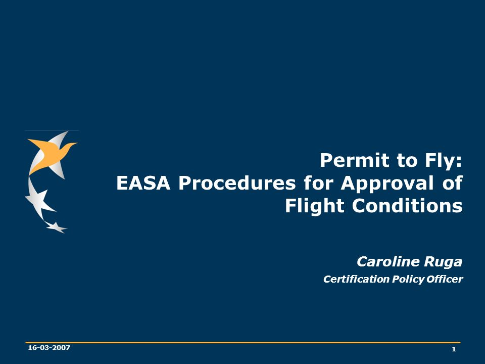 Permit to Fly: EASA Procedures for Approval of Flight Conditions Caroline Ruga Certification Policy Officer
