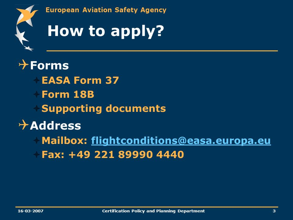European Aviation Safety Agency Certification Policy and Planning Department 16-03-20074 Scope application-approval Flexible for individual S/N; or for series of aircraft but limited to one type of aircraft