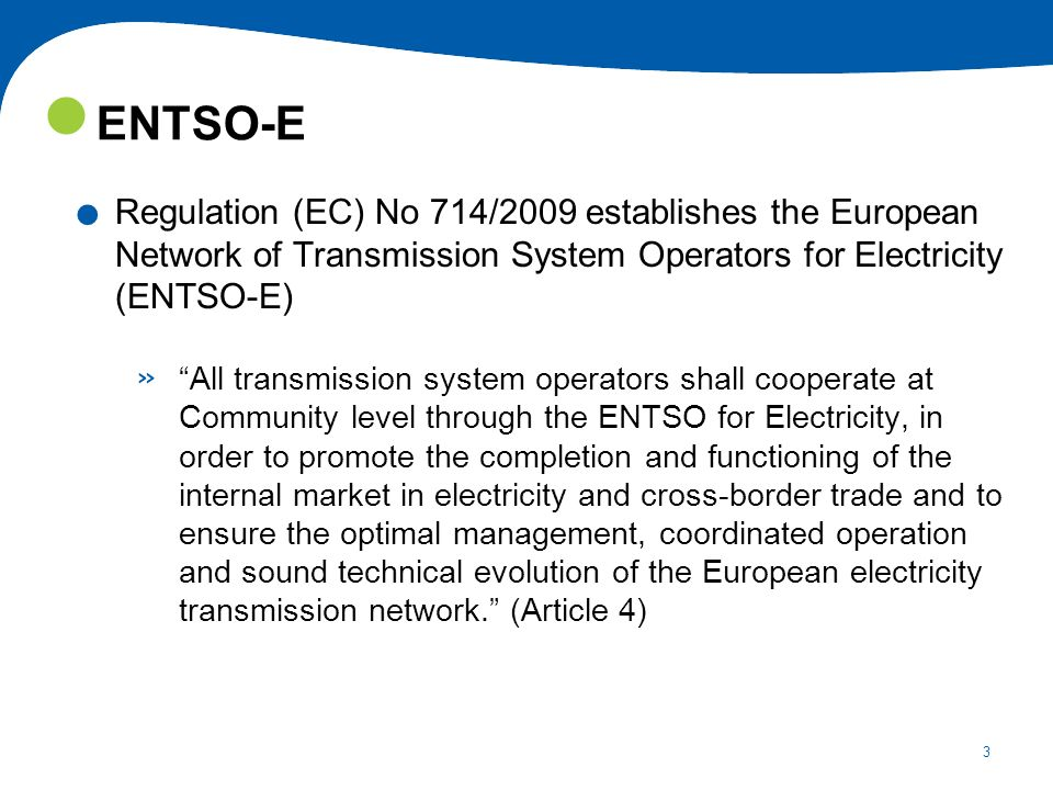 3. Regulation (EC) No 714/2009 establishes the European Network of Transmission System Operators for Electricity (ENTSO-E) » All transmission system o