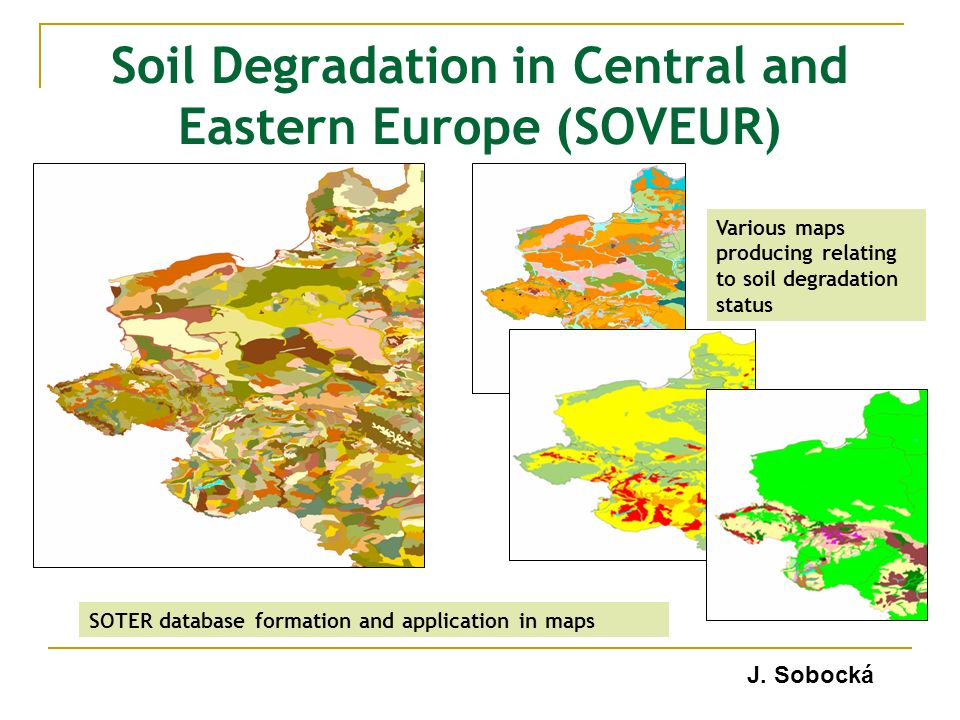 Soil Degradation in Central and Eastern Europe (SOVEUR) SOTER database formation and application in maps J.