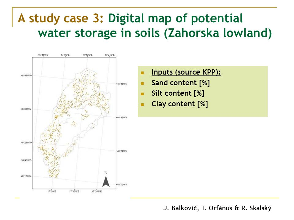 A study case 3: Digital map of potential water storage in soils (Zahorska lowland) Inputs (source KPP): Sand content [%] Silt content [%] Clay content [%] J.
