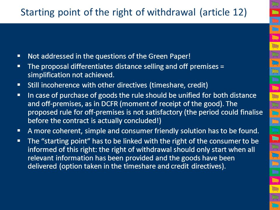 Starting point of the right of withdrawal (article 12) Not addressed in the questions of the Green Paper.