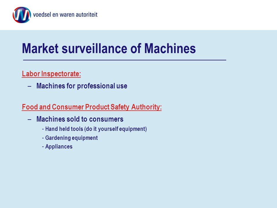 Market surveillance of Machines Labor Inspectorate: – Machines for professional use Food and Consumer Product Safety Authority: – Machines sold to con