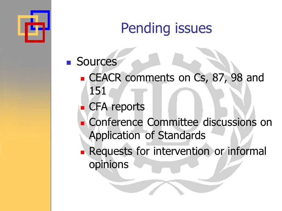 Pending issues Sources CEACR comments on Cs, 87, 98 and 151 CFA reports Conference Committee discussions on Application of Standards Requests for intervention or informal opinions