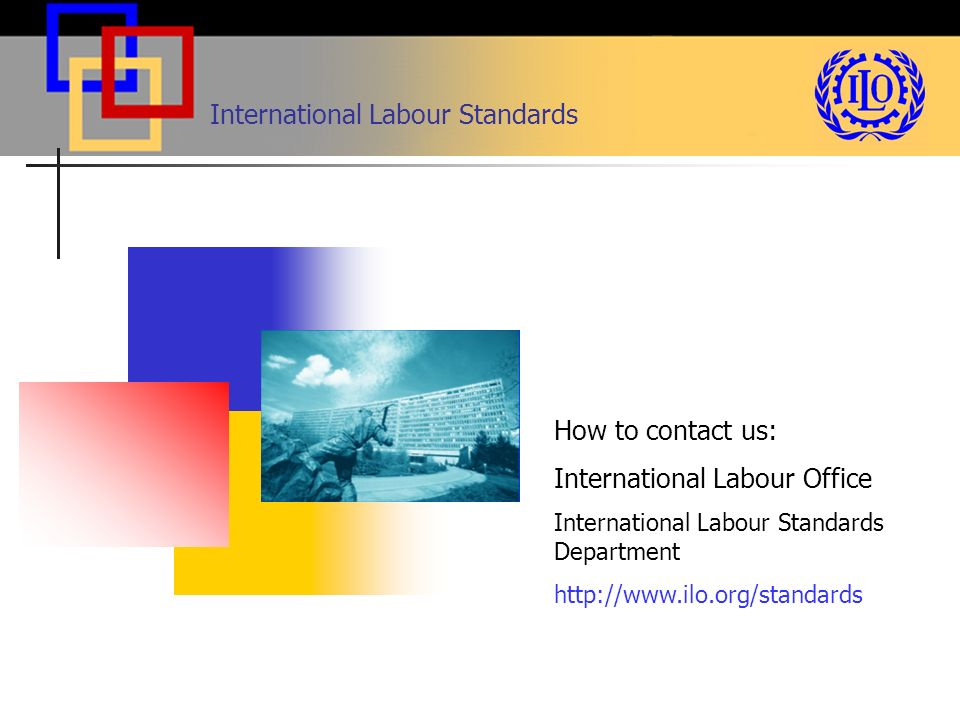 International Labour Standards How to contact us: International Labour Office International Labour Standards Department