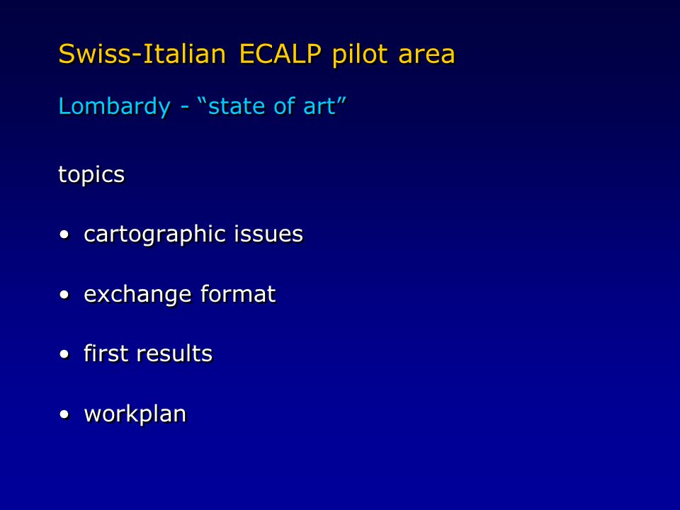 Swiss-Italian ECALP pilot area Lombardy - state of art topics cartographic issues exchange format first results workplan topics cartographic issues exchange format first results workplan