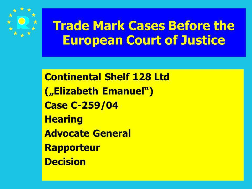 ECJ Judges Conference 2005117 Trade Mark Cases Before the European Court of Justice Continental Shelf 128 Ltd (Elizabeth Emanuel) Case C-259/04 Hearin