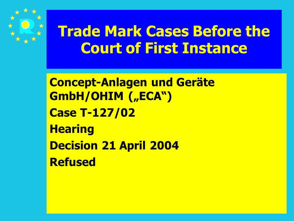 ECJ Judges Conference 2005122 Trade Mark Cases Before the Court of First Instance Concept-Anlagen und Geräte GmbH/OHIM (ECA) Case T-127/02 Hearing Dec