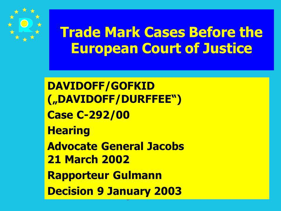 ECJ Judges Conference 2005167 Trade Mark Cases Before the European Court of Justice DAVIDOFF/GOFKID (DAVIDOFF/DURFFEE) Case C-292/00 Hearing Advocate