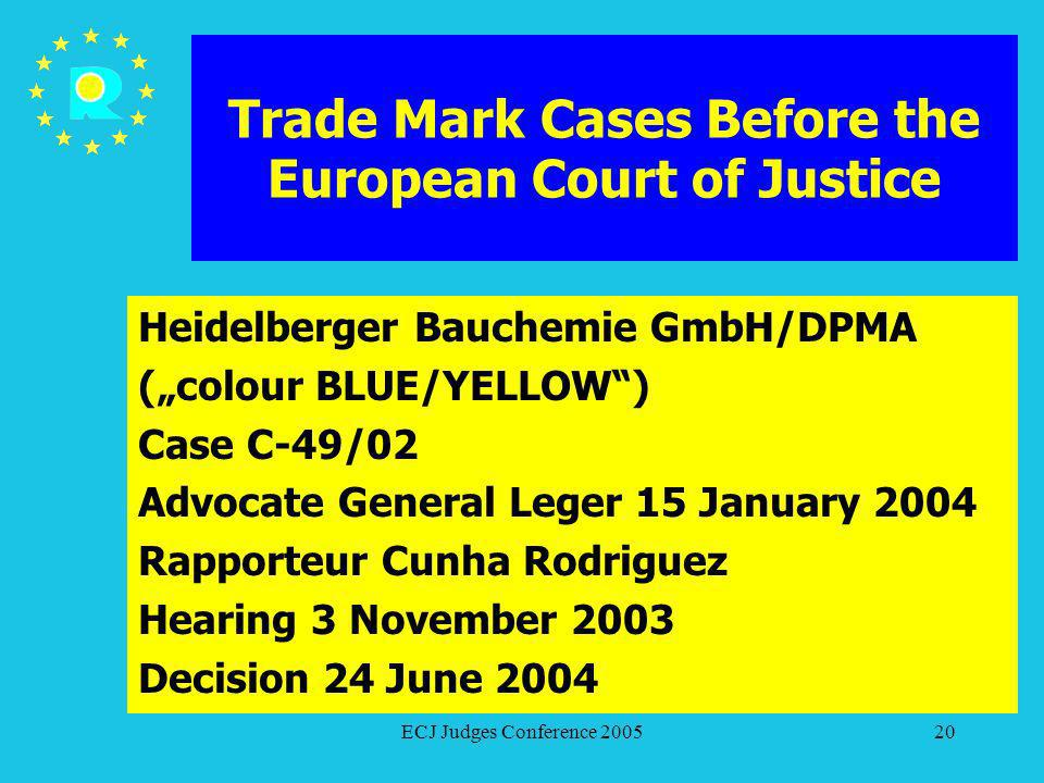 ECJ Judges Conference 200520 Trade Mark Cases Before the European Court of Justice Heidelberger Bauchemie GmbH/DPMA (colour BLUE/YELLOW) Case C-49/02