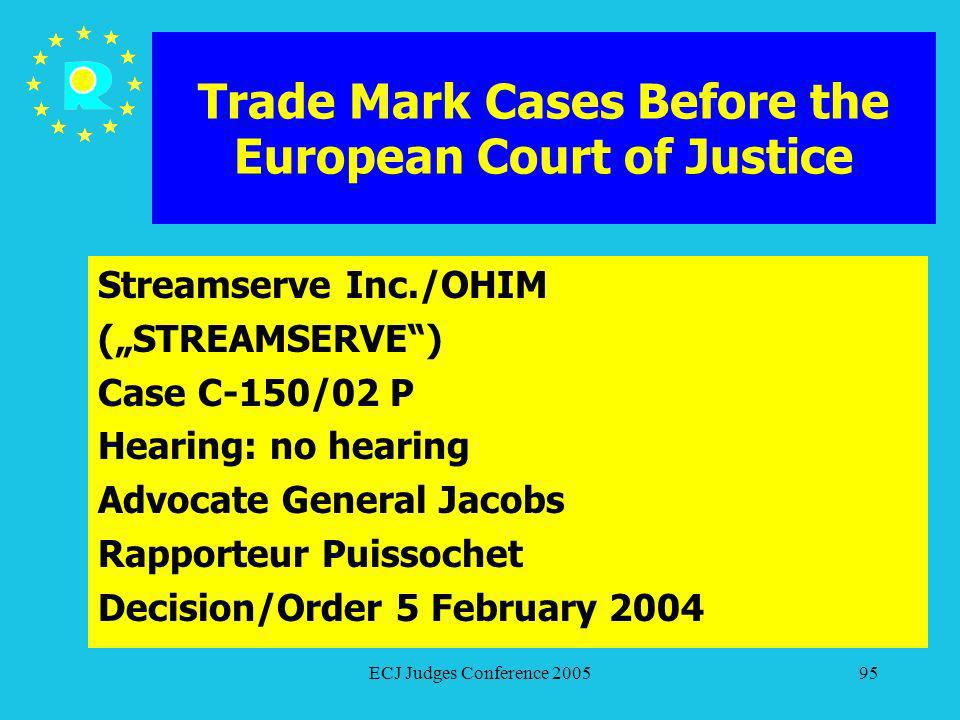 ECJ Judges Conference 200595 Trade Mark Cases Before the European Court of Justice Streamserve Inc./OHIM (STREAMSERVE) Case C-150/02 P Hearing: no hea