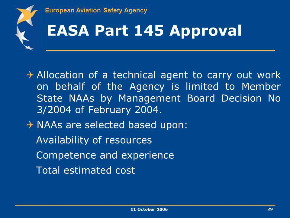 European Aviation Safety Agency 11 October 2006 29 EASA Part 145 Approval Allocation of a technical agent to carry out work on behalf of the Agency is