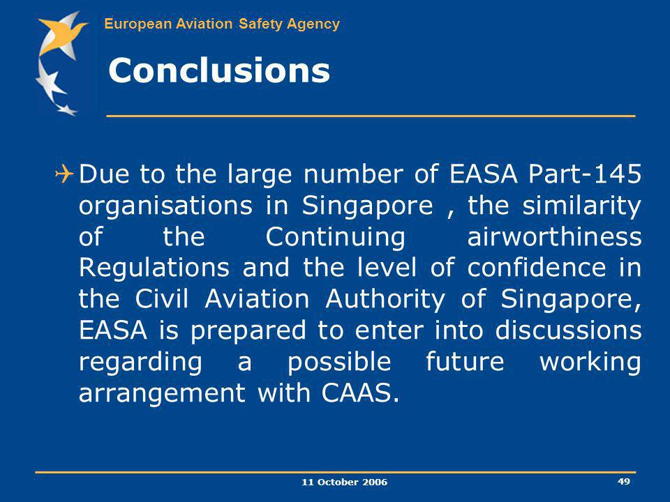 European Aviation Safety Agency 11 October 2006 49 Due to the large number of EASA Part-145 organisations in Singapore, the similarity of the Continui