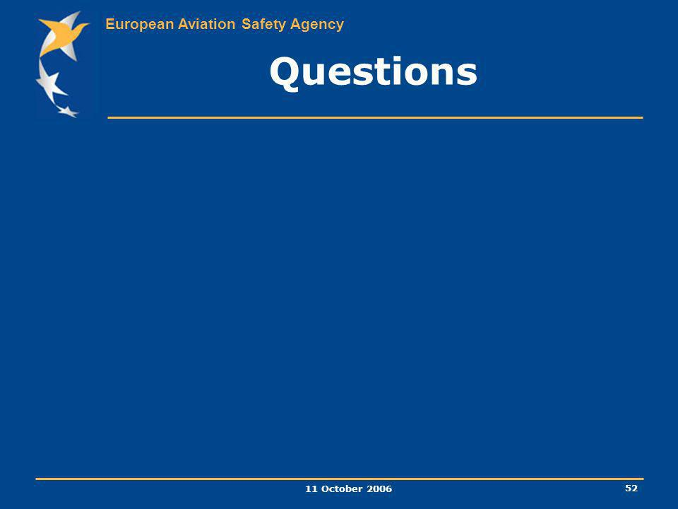 European Aviation Safety Agency 11 October 2006 52 Questions