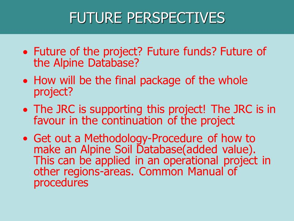 Future of the project? Future funds? Future of the Alpine Database? How will be the final package of the whole project? The JRC is supporting this pro