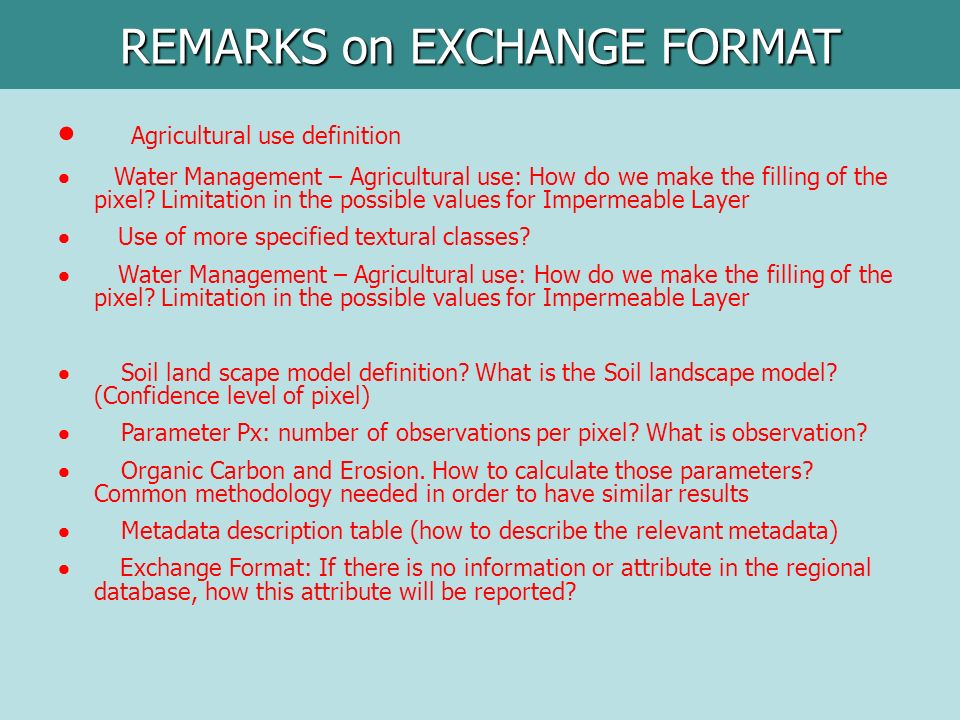 REMARKS on EXCHANGE FORMAT Agricultural use definition Water Management – Agricultural use: How do we make the filling of the pixel? Limitation in the