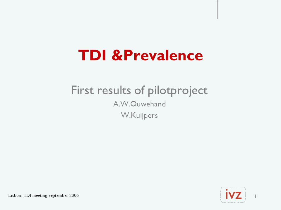1 TDI &Prevalence First results of pilotproject A.W.Ouwehand W.Kuijpers Lisbon: TDI meeting september 2006