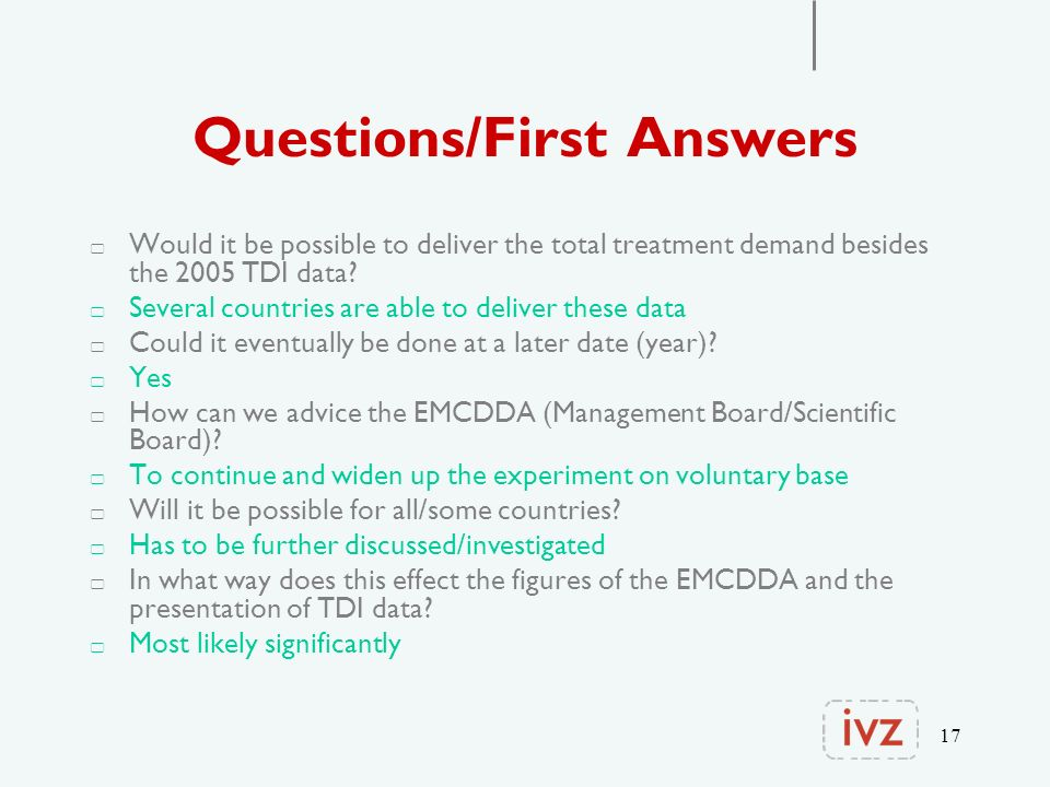 17 Questions/First Answers Would it be possible to deliver the total treatment demand besides the 2005 TDI data.