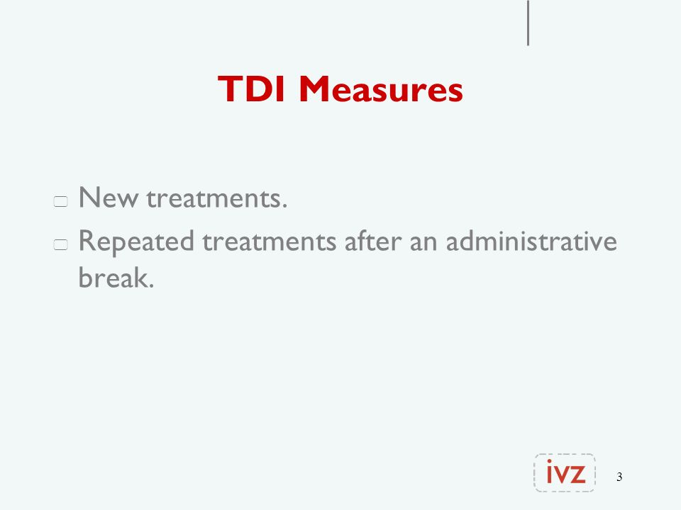 3 TDI Measures New treatments. Repeated treatments after an administrative break.