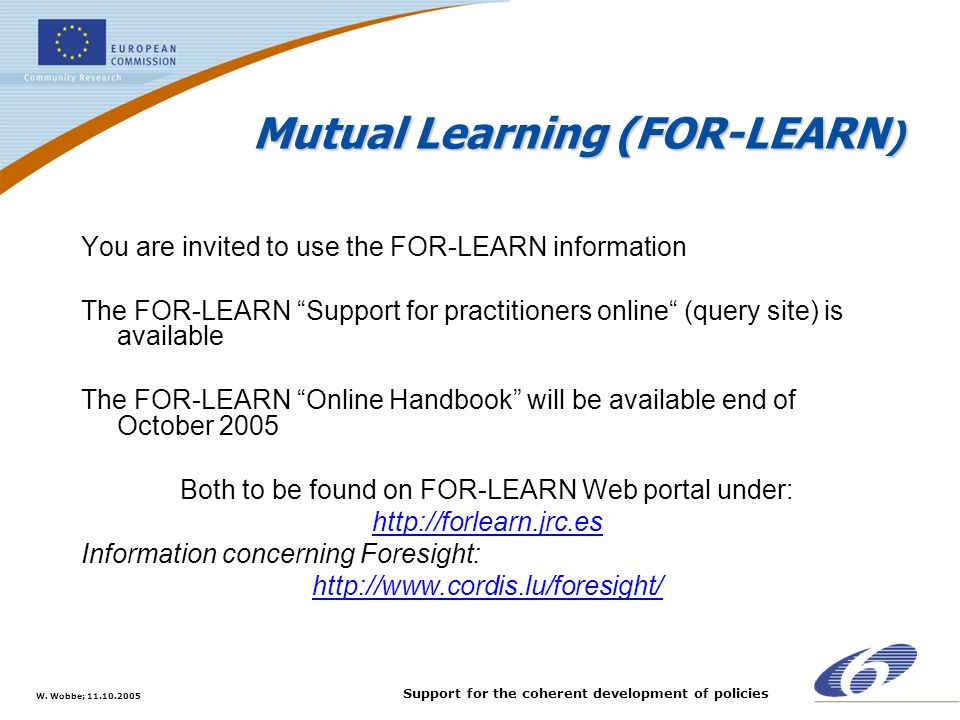 W. Wobbe; 11.10.2005 Support for the coherent development of policies Mutual Learning (FOR-LEARN ) You are invited to use the FOR-LEARN information Th