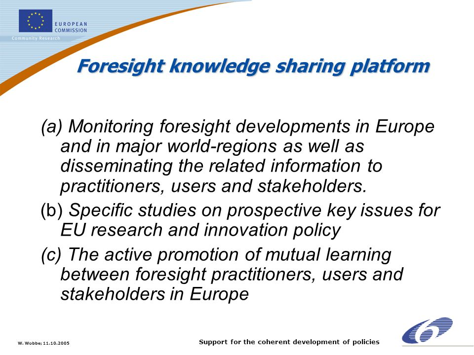 W. Wobbe; 11.10.2005 Support for the coherent development of policies Foresight knowledge sharing platform Foresight knowledge sharing platform (a) Mo