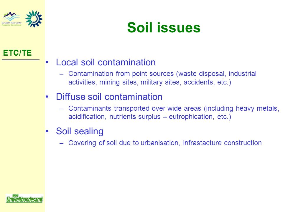Soil issues ETC/TE Local soil contamination –Contamination from point sources (waste disposal, industrial activities, mining sites, military sites, ac