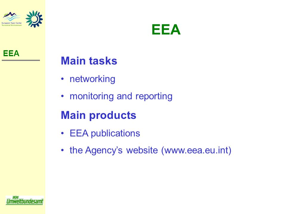 Main tasks networking monitoring and reporting Main products EEA publications the Agencys website (www.eea.eu.int) EEA EEA