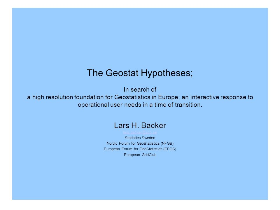 The Geostat Hypotheses; In search of a high resolution foundation for Geostatistics in Europe; an interactive response to operational user needs in a time of transition.