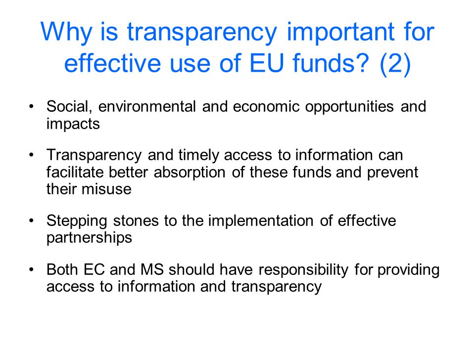 Why is transparency important for effective use of EU funds? (2) Social, environmental and economic opportunities and impacts Transparency and timely