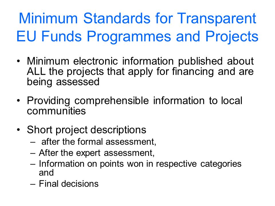 Minimum Standards for Transparent EU Funds Programmes and Projects Minimum electronic information published about ALL the projects that apply for fina