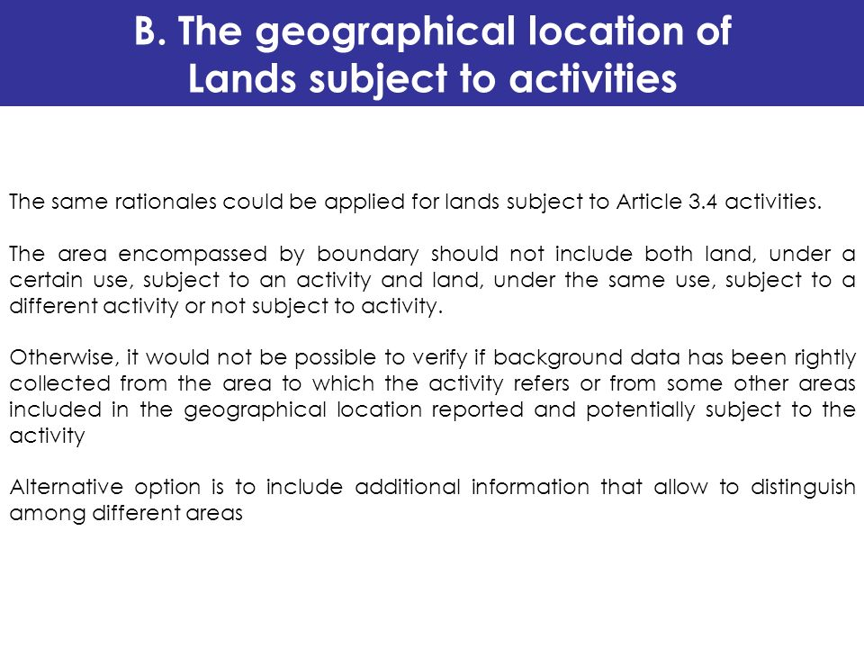 B. The geographical location of Lands subject to activities The same rationales could be applied for lands subject to Article 3.4 activities. The area